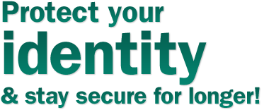 Protect you identity and stay secure for longer